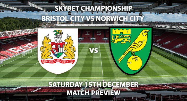 Match Betting Preview - Bristol City vs Norwich. Saturday 15th December 2018, SkyBet Championship, Ashton Gate. Live on Sky Sports Main Event - Kick-Off: 17:30 GMT.