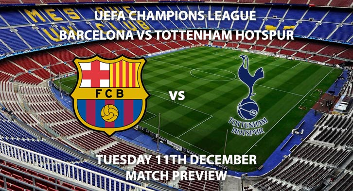 Match Betting Preview - Barcelona vs Tottenham. Tuesday 11th December 2018, UEFA Champions League - Group B Qualifier, Camp Nou. Live on BT Sport 3 – Kick-Off: 20:00 GMT.