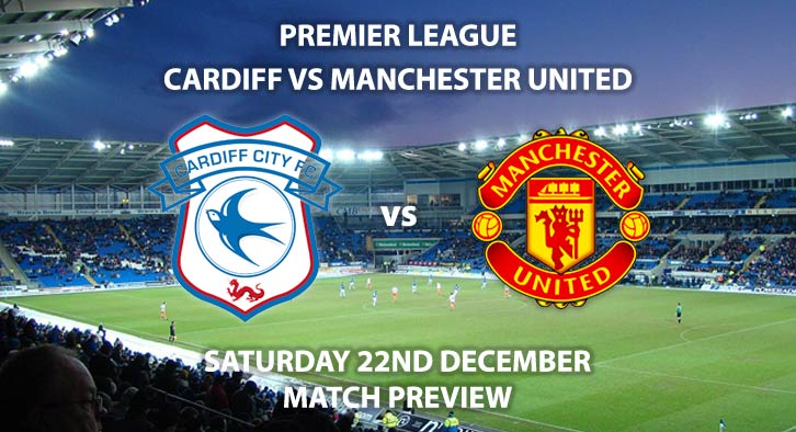 Match Betting Preview - Cardiff City vs Manchester United. Saturday 22nd December 2018, FA Premier League, Cardiff City Stadium. Live on BT Sport 1 - Kick-Off: 17:30 GMT.