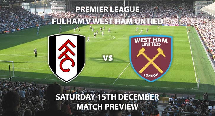 Match Betting Preview - Fulham vs West Ham United. Saturday 15th December 2018, FA Premier League, Craven Cottage. Live on BT Sport - Kick-Off: 17:30 GMT.