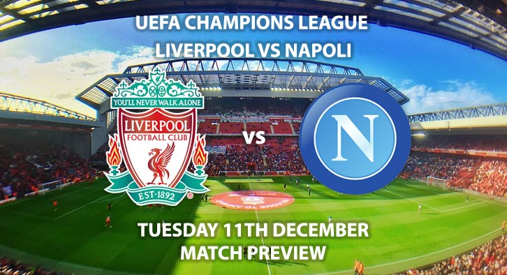 Match Betting Preview - Liverpool vs Napoli. Tuesday 11th December 2018, UEFA Champions League - Group C Qualifier, Anfield. Live on BT Sport 2 – Kick-Off: 20:00 GMT.