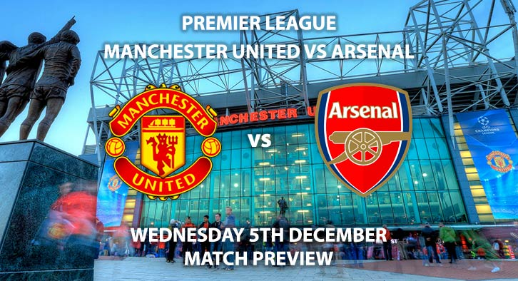 Match Betting Preview - Manchester United vs Arsenal. Wednesday 5th December 2018, FA Premier League, Old Trafford. Live on BT Sport 2 - Kick-Off: 20:00 GMT.