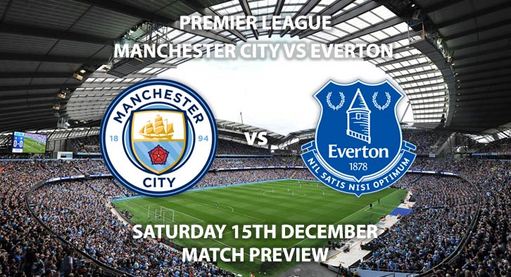 Match Betting Preview - Manchester City vs Everton. Saturday 15th December 2018, FA Premier League, Etihad Stadium. Live on Sky Sports Main Event - Kick-Off: 12:30 GMT.