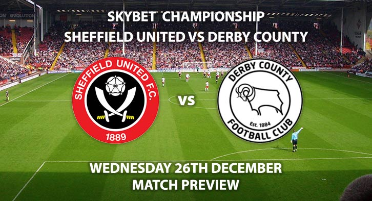 Match Betting Preview - Sheffield United vs Derby County. Wednesday 26th December 2018, SkyBet Championship, Bramall Lane. Live on Sky Sports Football HD - Kick-Off: 15:00 GMT.