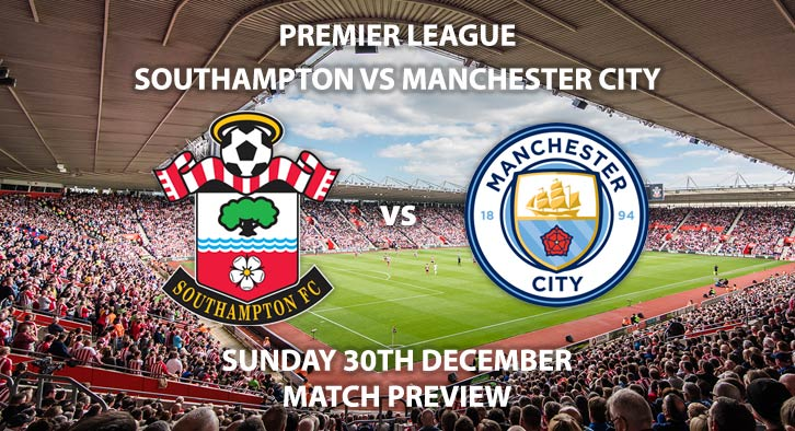 Match Betting Preview - Southampton vs Manchester City. Sunday 30th December 2018, FA Premier League, St Mary's Stadium. Live on Sky Sports Premier League - Kick-Off: 14:15 GMT.