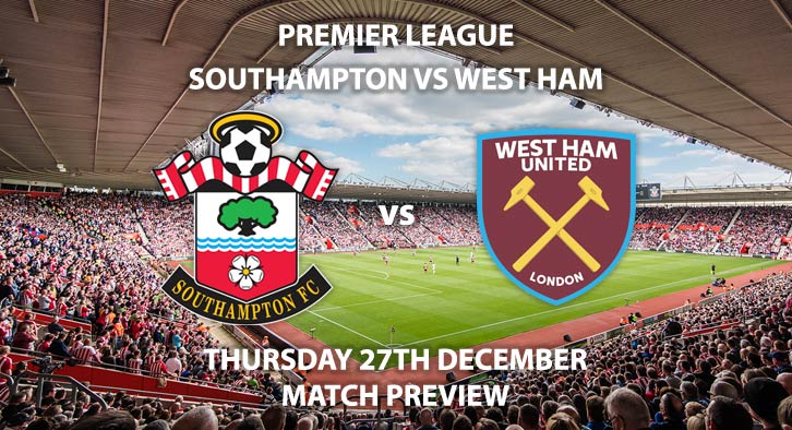 Match Betting Preview - Southampton vs West Ham United. Thursday 27th December 2018, FA Premier League, St Mary's Stadium. Live on Sky Sports Premier League - Kick-Off: 19:45 GMT.