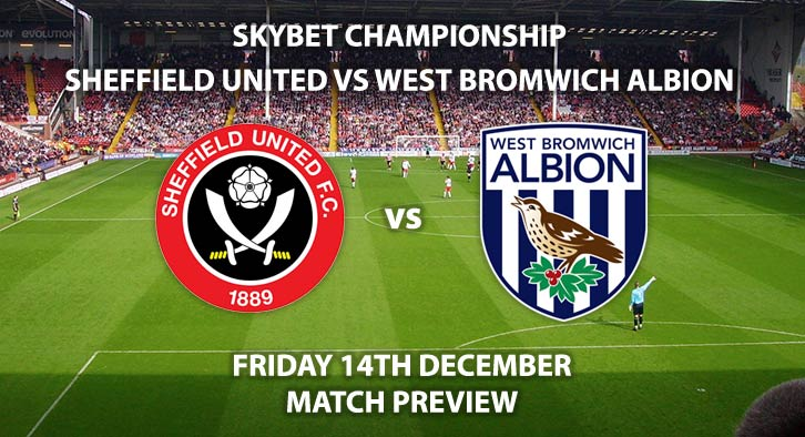Match Betting Preview - Sheffield United vs West Bromwich Albion. Friday 14th December 2018, SkyBet Championship, Bramall Lane. Live on Sky Sports Main Event - Kick-Off: 19:45 GMT.-640x320
