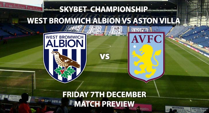 Match Betting Preview - West Brom vs Aston Villa. Friday 7th December 2018, SkyBet Championship, The Hawthorns. Live on Sky Sports Football HD - Kick-Off: 20:00 GMT.