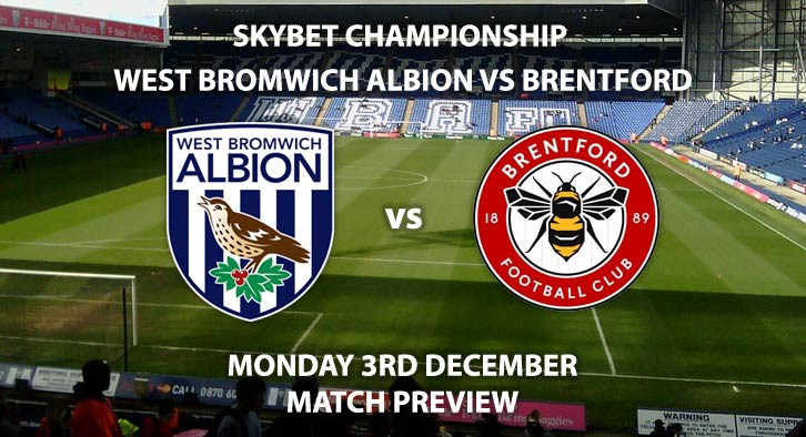 Match Betting Preview - West Brom vs Brentford. Monday 3rd December 2018, SkyBet Championship, The Hawthorns. Live on Sky Sports Football HD - Kick-Off: 20:00 GMT.