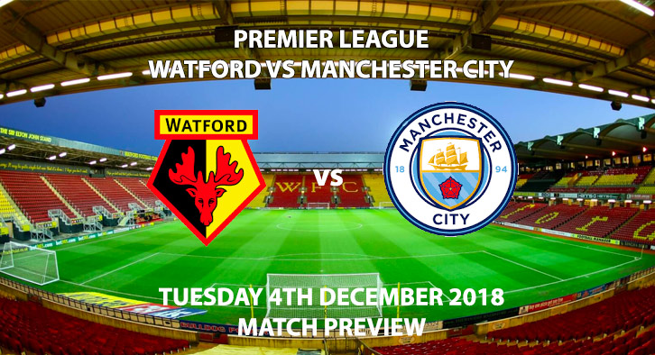 Match Betting Preview - Watford vs Manchester City. Tuesday 4th December 2018, FA Premier League, Vicarage Road. Live on BT Sport 1 - Kick-Off: 20:00 GMT.