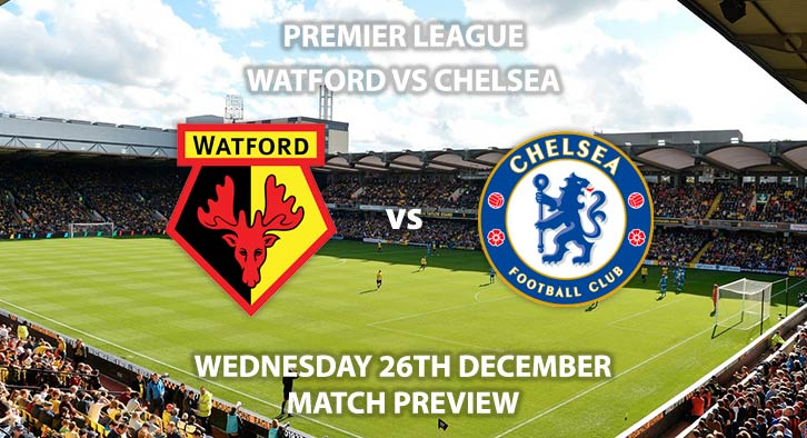 Match Betting Preview - Watford vs Chelsea. Wednesday 26th December 2018, FA Premier League, Vicarage Road. Live on Sky Sports Premier League - Kick-Off: 19:30 GMT.