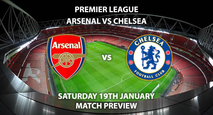 Match Betting Preview - Arsenal vs Chelsea. Saturday 19th January 2019, FA Premier League, The Emirates Stadium. Live on BT Sport 2 - Kick-Off: 17:30 GMT.