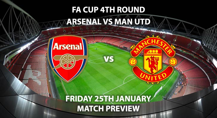 Match Betting Preview - Arsenal vs Manchester United. Friday 25th January 2019, FA Cup Fourth Round, Emirates Stadium. Live on BBC One - Kick-Off: 19:55 GMT.
