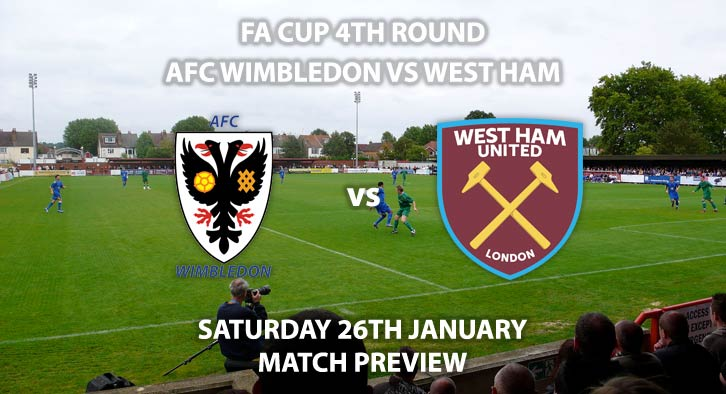 Match Betting Preview - AFC Wimbledon vs West Ham United. Saturday 26th January 2019, FA Cup Fourth Round, Kingsmeadow. Live on BT Sport 2 - Kick-Off: 19:45 GMT.