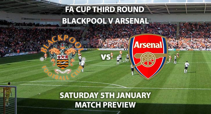 Match Betting Preview - Blackpool vs Arsenal. Saturday 5th January 2019, FA Cup Third Round, Bloomfield Road. Live on BT Sport 2 - Kick-Off: 17:30 GMT.