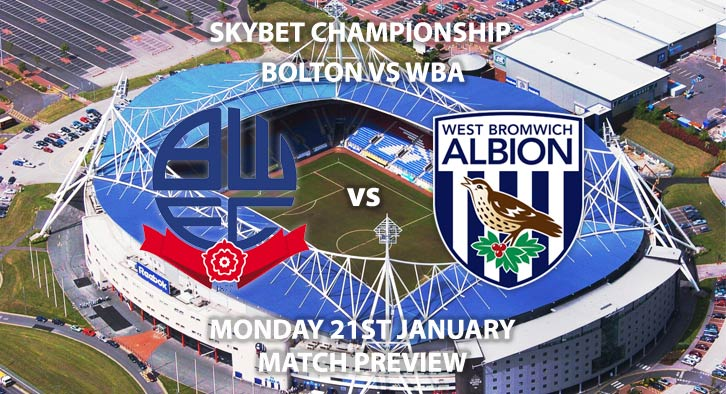 Match Betting Preview - Bolton vs West Brom. Monday 21st January 2019, SkyBet Championship, Macron Stadium. Live on Sky Sports Main Event - Kick-Off: 20:00 GMT.