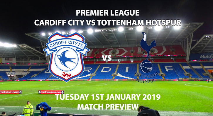 Match Betting Preview - Cardiff vs Tottenham Hotspur. Tuesday 1st January 2019, FA Premier League, Cardiff City Stadium. Live on Sky Sports Premier League - Kick-Off: 17:30 GMT.