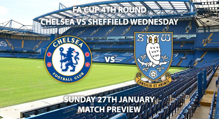 Match Betting Preview - Chelsea vs Sheffield Wednesday. Sunday 27th January 2019, FA Cup Fourth Round, Stamford Bridge. Live on BBC One - Kick-Off: 18:00 GMT.