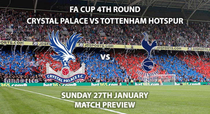 Match Betting Preview - Crystal Palace vs Tottenham Hotspur. Sunday 27th January 2019, FA Cup Fourth Round, Selhurst Park. Live on BT Sport 2 - Kick-Off: 16:00 GMT.