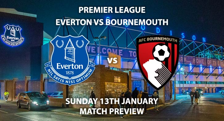 Match Betting Preview - Everton vs Bournemouth. Sunday 13th January 2019, FA Premier League, Goodison Park. Live on Sky Sports Premier League - Kick-Off: 14:15 GMT.