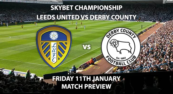 Match Betting Preview - Leeds United vs Derby County. Friday 11th January 2019, SkyBet Championship, Elland Road. Live on Sky Sports Football - Kick-Off: 19:45 GMT.