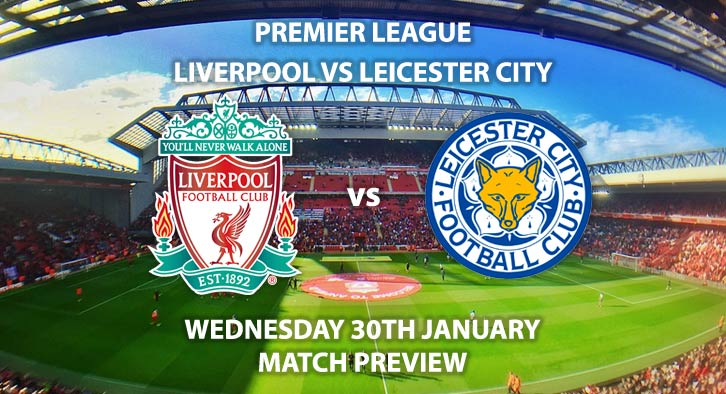 Match Betting Preview - Liverpool vs Leicester City. Wednesday 30th January 2019, FA Premier League, Anfield. Live on BT Sport 1 - Kick-Off: 20:00 GMT.