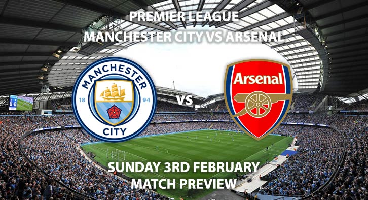 Match Betting Preview - Manchester City vs Arsenal. Sunday 3rd February 2019, FA Premier League, Etihad Stadium. Live on Sky Sports Premier League - Kick-Off: 16:30 GMT.
