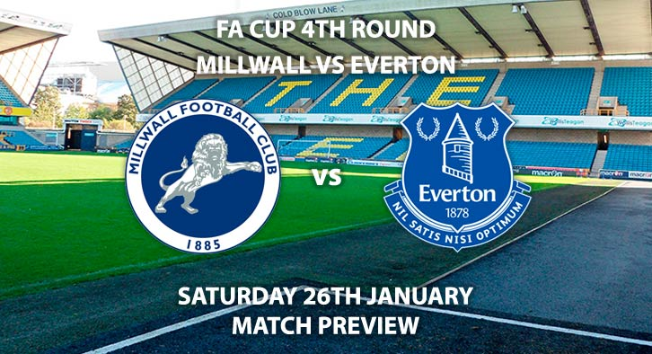 Match Betting Preview - Millwall vs Everton. Saturday 26th January 2019, FA Cup Fourth Round, The New Den. Live on BBC One - Kick-Off: 17:30 GMT.