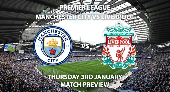 Match Betting Preview - Manchester City vs Liverpool. Thursday 3rd January 2019, FA Premier League, Etihad Stadium. Live on Sky Sports Main Event - Kick-Off: 20:00 GMT.