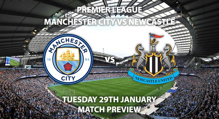 Match Betting Preview - Newcastle United vs Manchester City. Tuesday 29th January 2019, FA Premier League, St James Park'. Live on BT Sport 1 - Kick-Off: 20:00 GMT.
