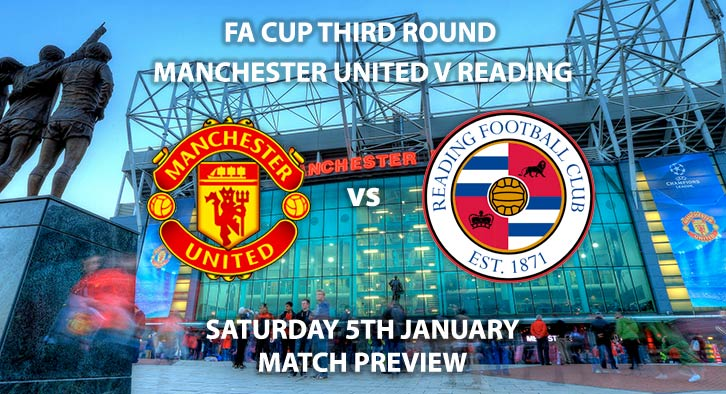 Match Betting Preview - Manchester United vs Reading. Saturday 5th January 2019, FA Cup Third Round, Old Trafford. Live on BT Sport 2 - Kick-Off: 12:30 GMT.