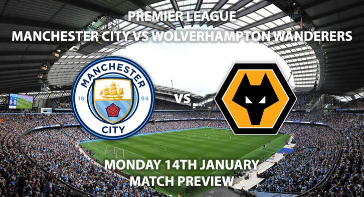 Match Betting Preview - Manchester City vs Wolverhampton Wanderers. Monday 14th January 2019, FA Premier League, Etihad Stadium. Live on Sky Sports Premier League - Kick-Off: 20:00 GMT.