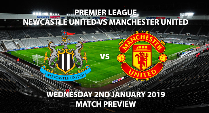 Match Betting Preview - Newcastle United vs Manchester United. Wednesday 2nd January 2019, FA Premier League, St James' Park. Live on Sky Sports Premier League - Kick-Off: 20:00 GMT.