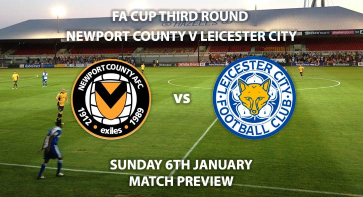 Match Betting Preview - Newport County vs Leicester City. Sunday 5th January 2019, FA Cup Third Round, Rodney Stadium. Live on BBC One - Kick-Off: 16:30 GMT.