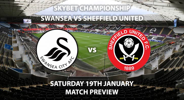 Match Betting Preview - Swansea City vs Sheffield United. Saturday 19th January 2019, SkyBet Championship, The Liberty Stadium. Live on Sky Sports Main Event - Kick-Off: 17:30 GMT.