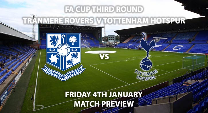 Match Betting Preview - Tranmere Rovers vs Tottenham Hotspur. Friday 4th January 2019, FA Cup Third Round, Prenton Park. Live on BT Sport 2 - Kick-Off: 19:45 GMT.