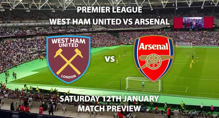 Match Betting Preview - West Ham United vs Arsenal. Saturday 12th January 2019, FA Premier League, London Stadium. Live on Sky Sports Football - Kick-Off: 12:30 GMT.