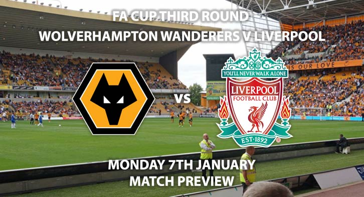 Match Betting Preview - Wolverhampton Wanderers vs Liverpool. Monday 7th January 2019, FA Cup Third Round, Molineux. Live on BBC One - Kick-Off: 19:45 GMT.