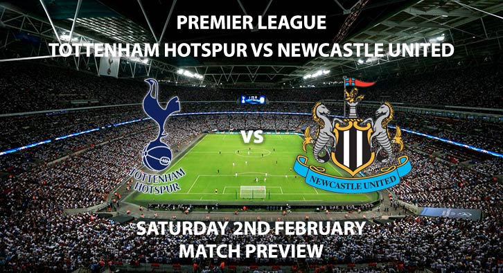 Match Betting Preview - Tottenham Hotspur vs Newcastle United. Saturday 2nd February 2019, FA Premier League, Wembley Stadium. Live on Sky Sports Premier League - Kick-Off: 12:30 GMT.