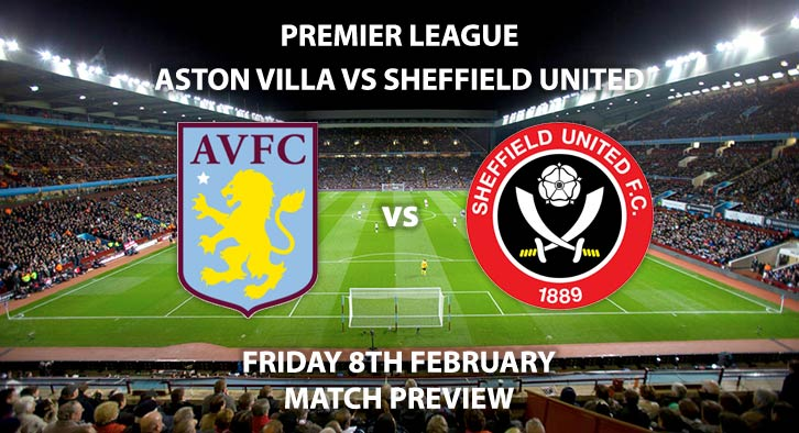 Match Betting Preview - Aston Villa vs Sheffield United. Friday 8th February 2019, FA Premier League, Villa Park. Sky Sports Main Event - Kick-Off: 19:45 GMT.