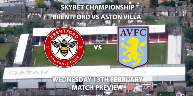 Match Betting Preview - Brentford vs Aston Villa. Wednesday 12th February 2019, SkyBet Championship, Griffin Park. Live on Sky Sports Main Event - Kick-Off: 19:45.