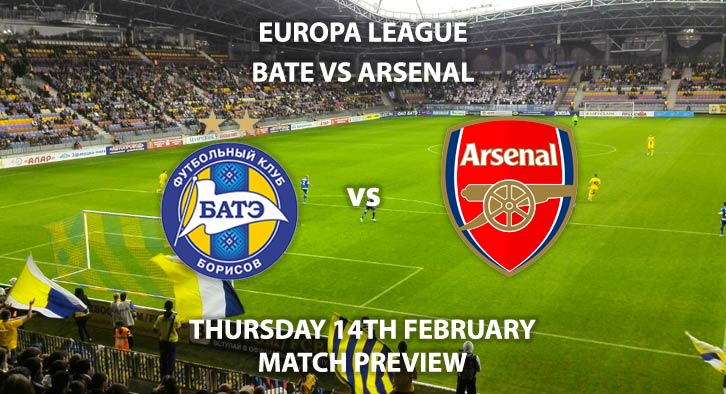 Match Betting Preview - BATE Borisov vs Arsenal. Thursday 14th February 2019, UEFA Europa League - Round of 32, Borisov Arena. Live on BT Sport 2 – Kick-Off: 17:55 GMT.