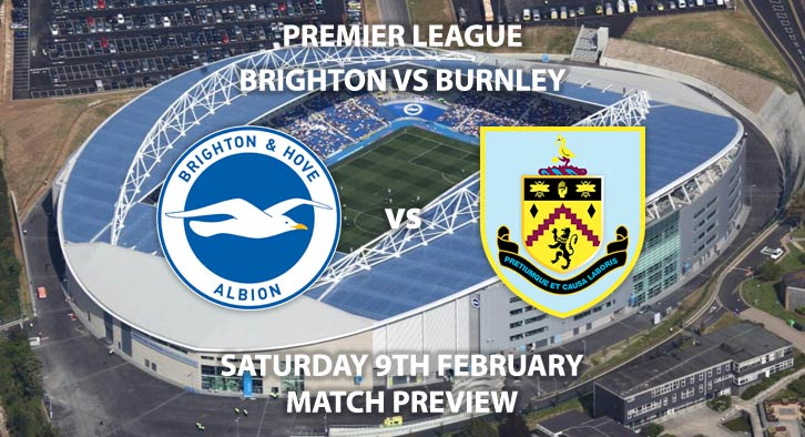 Match Betting Preview - Brighton vs Burnley. Saturday 9th February 2019, FA Premier League, American Express Community Stadium. Live on BT Sport 1 HD - Kick-Off: 17:30 GMT.
