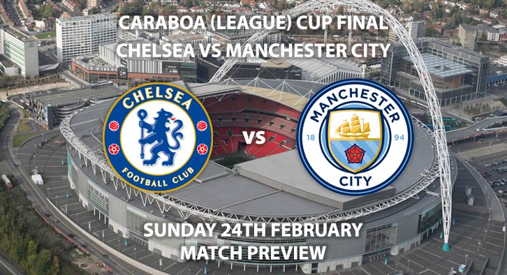 Match Betting Preview - Chelsea vs Manchester City. Sunday 24th February 2019, Carabao Cup Final, Wembley Stadium. Live on Sky Sports Premier League - Kick-Off: 16:30 GMT.
