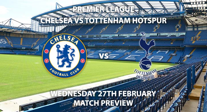 Match Betting Preview - Chelsea vs Tottenham Hotspur. Wednesday 27th February 2019, FA Premier League, Stamford Bridge. Live on BT Sport 1 HD - Kick-Off: 20:00 GMT.