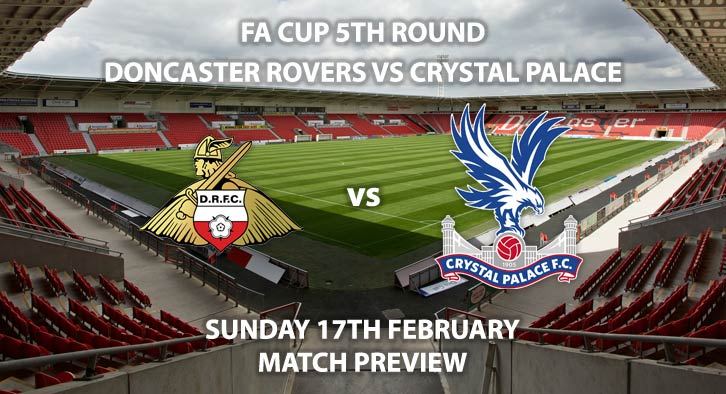 Match Betting Preview - Doncaster Rovers vs Crystal Palace. Sunday 17th February 2019, FA Cup Fifth Round, Keepmoat Stadium. Live on BBC One - Kick-Off: 16:00 GMT.