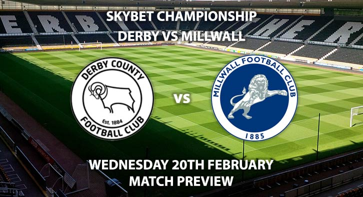 Match Betting Preview - Derby County vs Millwall. Wednesday 20th February 2019, The Championship, Pride Park. Sky Sports Football HD - Kick-Off: 19:45 GMT.