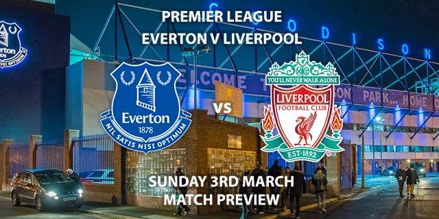 Match Betting Preview - Everton vs Liverpool. Sunday 3rd March 2019, FA Premier League, Goodison Park. Live on Sky Sports Premier League - Kick-Off: 16:15 GMT.