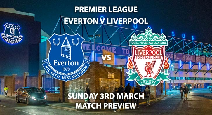 Match Betting Preview - Everton vs Liverpool. Sunday 3rd March 2019, FA Premier League, Goodison Park. Live on Sky Sports Premier League - Kick-Off: 16:15 GMT.