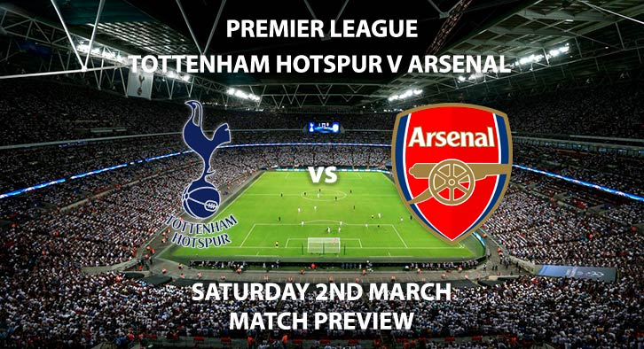 Match Betting Preview - Tottenham Hotspur vs Arsenal. Saturday 2nd March 2019, FA Premier League, Wembley Stadium. Live on BT Sport 1 HD - Kick-Off: 12:30 GMT.
